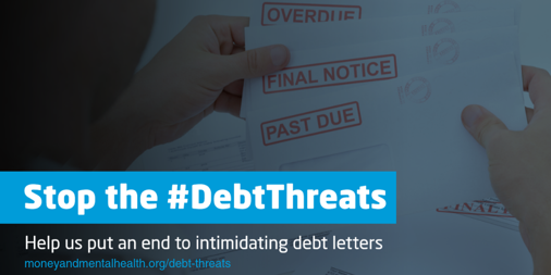 Image of a handful of 'final notice' letters. Text reads: Stop the Debt Threats. help us put an end to intimidating debt letters.